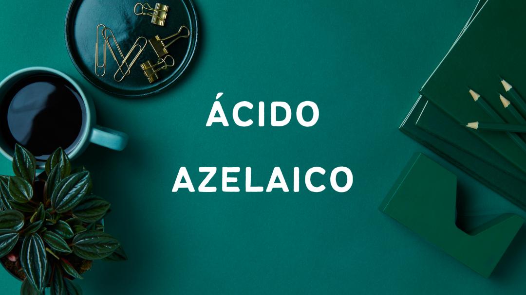 Azelaico | Como Usufruir Dos Benefícios Deste Ácido?